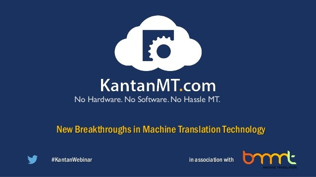 No Hardware. No Software. No Hassle MT. New Breakthroughs in Machine Translation Technology in association with#KantanWebi...