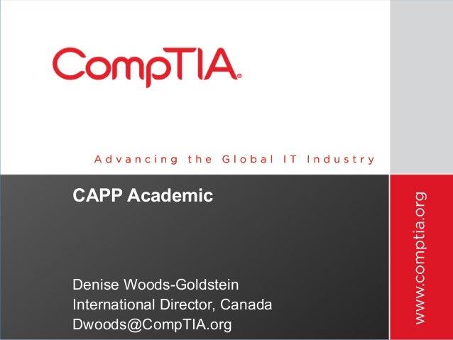 CAPP AcademicDenise Woods-GoldsteinInternational Director, CanadaDwoods@CompTIA.org