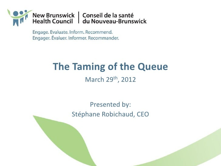 The Taming of the Queue      March 29th, 2012        Presented by:   Stéphane Robichaud, CEO