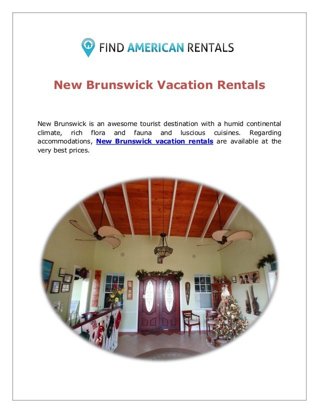 New Brunswick Vacation Rentals New Brunswick is an awesome tourist destination with a humid continental climate, rich flor...