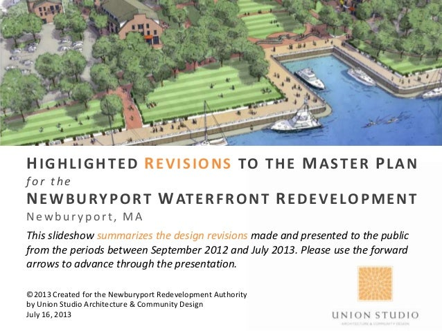 HIGHLIGHTED REVISIONS TO THE MASTER PLAN fo r the NEWBURYPORT WATERFRONT REDEVELOPMENT Newb u r y p ort, MA This slideshow...