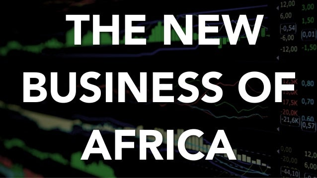 THE NEW BUSINESS OF AFRICA
