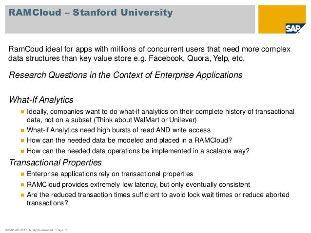 RAMCloud – Stanford University  RamCoud ideal for apps with millions of concurrent users that need more complex  data stru...