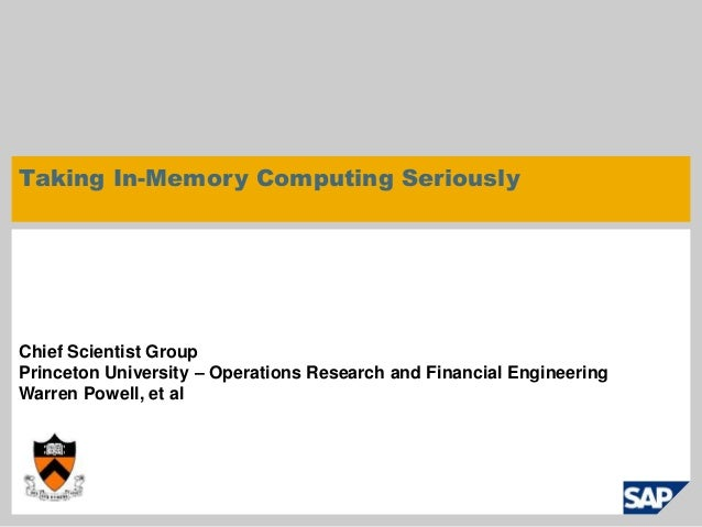Taking In-Memory Computing Seriously  Chief Scientist Group  Princeton University – Operations Research and Financial Engi...