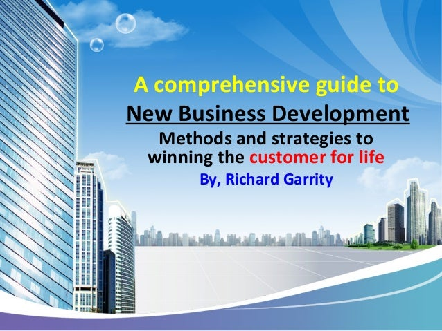 A comprehensive guide to New Business Development Methods and strategies to winning the customer for life By, Richard Garr...