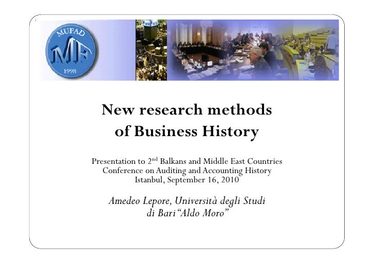 New research methods   of Business HistoryPresentation to 2nd Balkans and Middle East Countries   Conference on Auditing a...