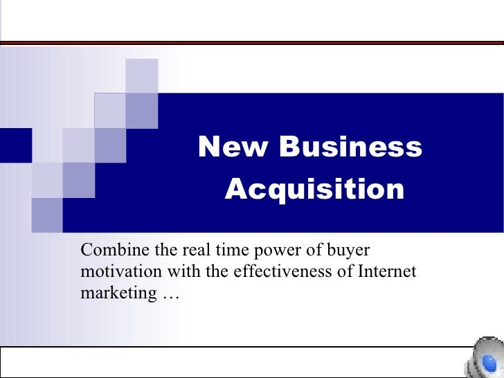 New Business  Acquisition Combine the real time power of buyer motivation with the effectiveness of Internet  marketing …