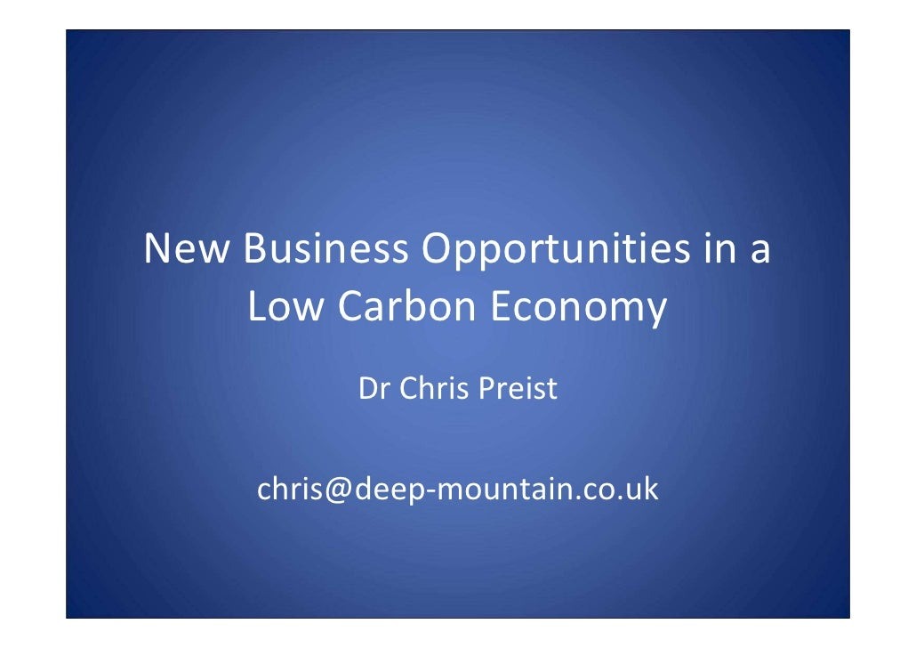 New Business Opportunities in a    Low Carbon Economy           Dr Chris Preist     chris@deep-mountain.co.uk