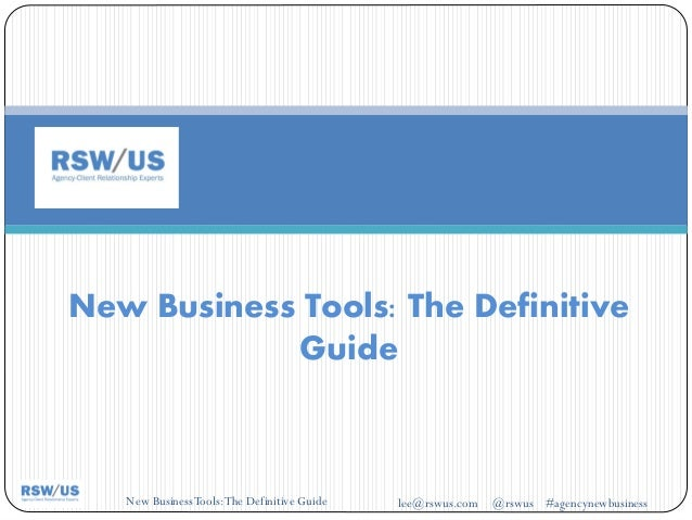 New BusinessTools:The Definitive Guide New Business Tools: The Definitive Guide lee@rswus.com @rswus #agencynewbusiness