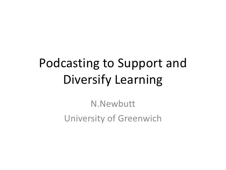 Podcasting to Support and Diversify Learning<br />N.Newbutt<br />University of Greenwich<br />