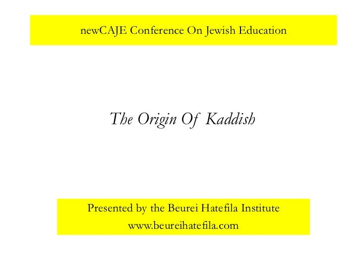 newCAJE Conference On Jewish Education     The Origin Of Kaddish Presented by the Beurei Hatefila Institute         www.be...