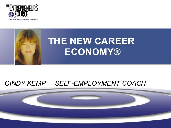THE NEW CAREER  ECONOMY® CINDY KEMP  SELF-EMPLOYMENT COACH