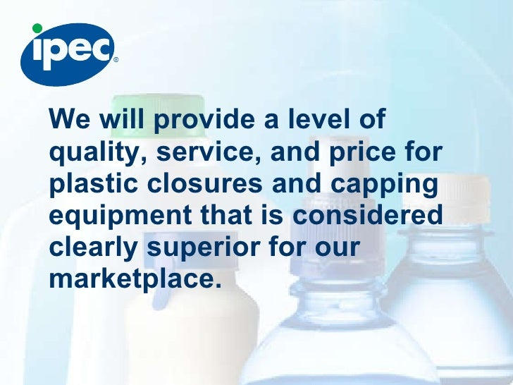 <ul><li>We will provide a level of quality, service, and price for plastic closures and capping equipment that is consider...