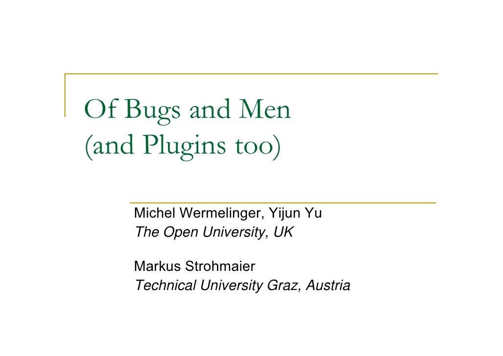 Of Bugs and Men (and Plugins too)      Michel Wermelinger, Yijun Yu     The Open University, UK      Markus Strohmaier    ...