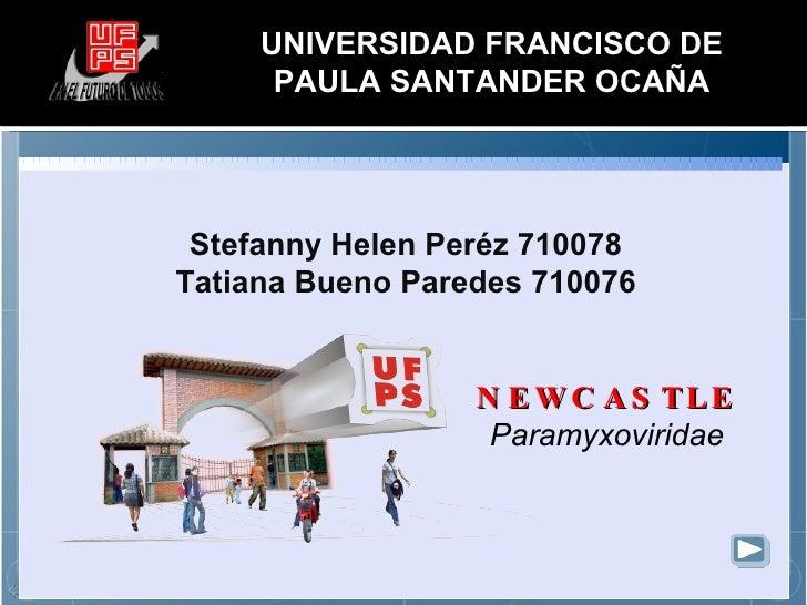 Stefanny Helen Peréz 710078 Tatiana Bueno Paredes 710076 UNIVERSIDAD FRANCISCO DE PAULA SANTANDER OCAÑA NEWCASTLE   Paramy...