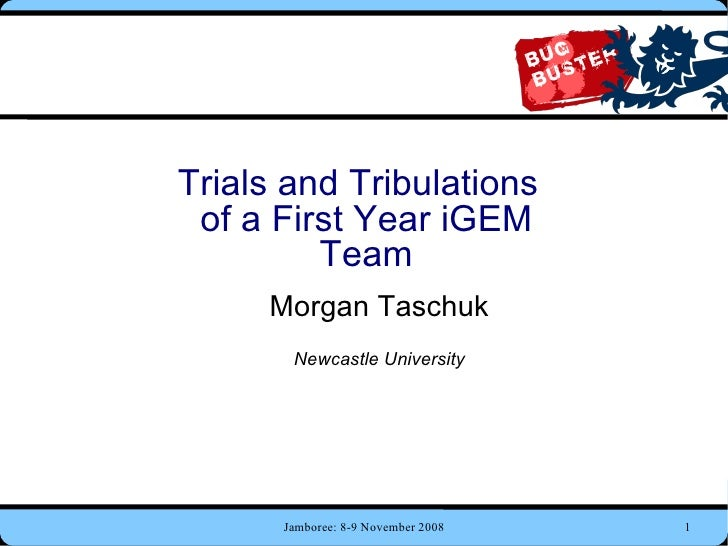Trials and Tribulations of a First Year iGEM Team Morgan Taschuk Newcastle University