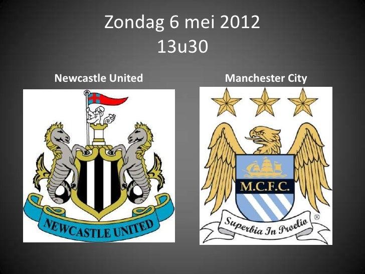 Zondag 6 mei 2012             13u30Newcastle United     Manchester City