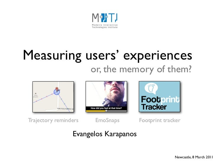 Measuring users' experiences                       or, the memory of them?Trajectory reminders    EmoSnaps       Footprint...