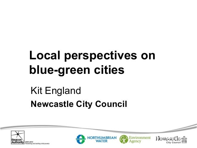 Local perspectives on blue-green cities Kit England Newcastle City Council