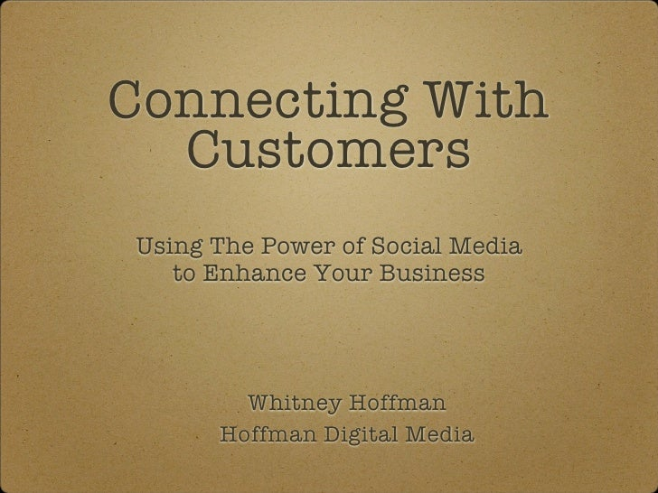 Connecting With   Customers Using The Power of Social Media    to Enhance Your Business             Whitney Hoffman       ...
