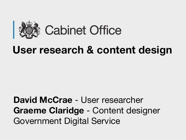 David McCrae - User researcher Graeme Claridge - Content designer Government Digital Service User research & content design