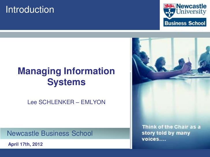 Introduction    Managing Information         Systems        Lee SCHLENKER – EMLYONNewcastle Business SchoolApril 17th, 2012