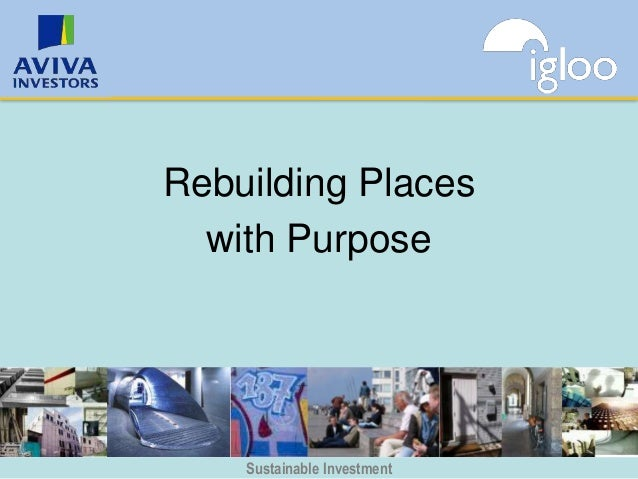 Rebuilding Places  with Purpose    Sustainable Investment