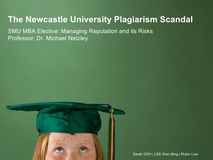 The Newcastle University Plagiarism Scandal SMU MBA Elective: Managing Reputation and its Risks Professor: Dr. Michael Net...