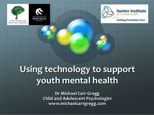 Using technology to support youth mental health Dr Michael Carr-Gregg Child and Adolescent Psychologist www.michaelcarrgre...