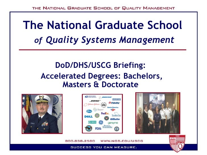 The National Graduate School  of   Quality Systems Management DoD/DHS/USCG Briefing:  Accelerated Degrees: Bachelors, Mast...