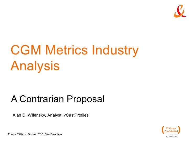 CGM Metrics Industry Analysis A Contrarian Proposal Alan D. WIlensky, Analyst, vCastProfiles