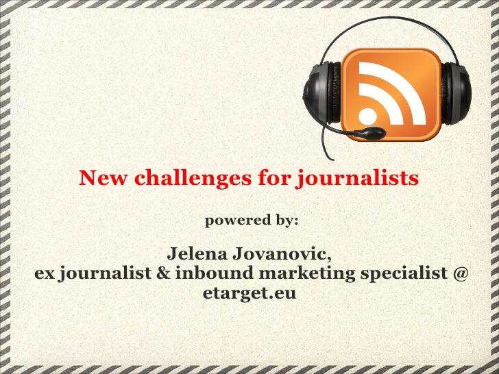 New challenges for journalists  powered by: Jelena Jovanovic,  ex journalist & inbound marketing specialist @ etarget.eu