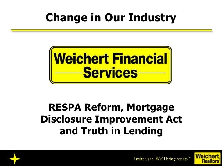Change in Our Industry RESPA Reform, Mortgage Disclosure Improvement Act and Truth in Lending