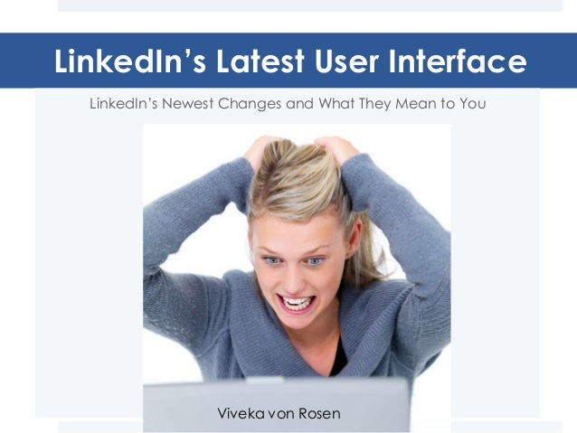 LinkedIn's Latest User Interface  LinkedIn's Newest Changes and What They Mean to You                  Viveka von Rosen