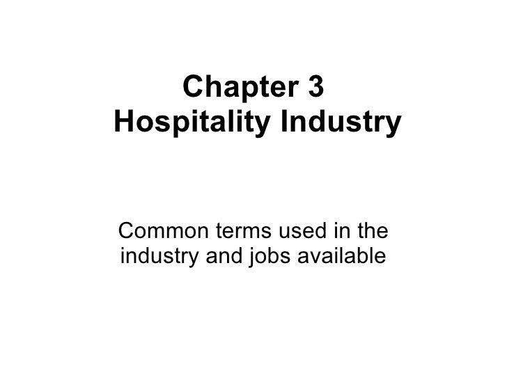 Chapter 3  Hospitality Industry Common terms used in the industry and jobs available