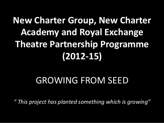 "New Charter Group, New Charter Academy and Royal Exchange Theatre Partnership Programme (2012-15) GROWING FROM SEED "" This..."