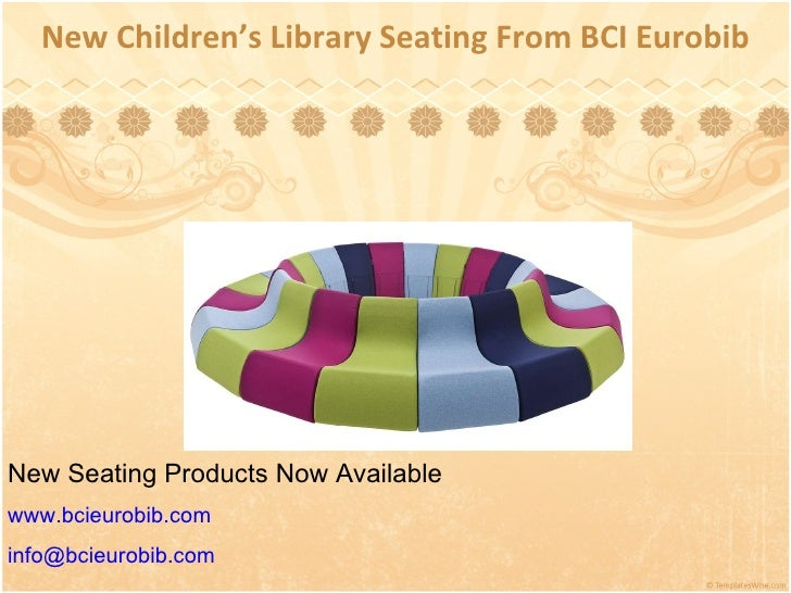 New Children's Library Seating From BCI Eurobib New Seating Products Now Available www.bcieurobib.com [email_address]