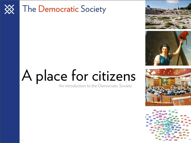 The Democratic Society     A place for citizens   4.0