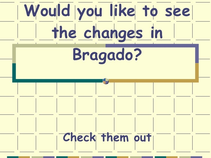 Would you like to see the changes in Bragado? Check them out