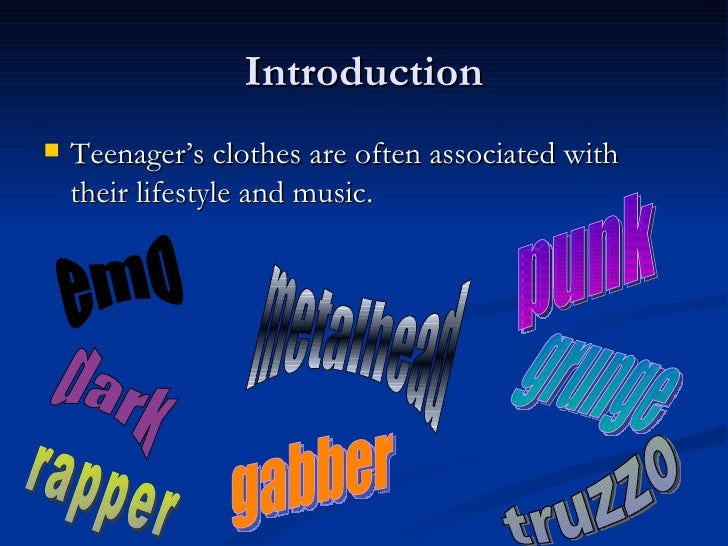 Introduction   Teenager's clothes are often associated with    their lifestyle and music.