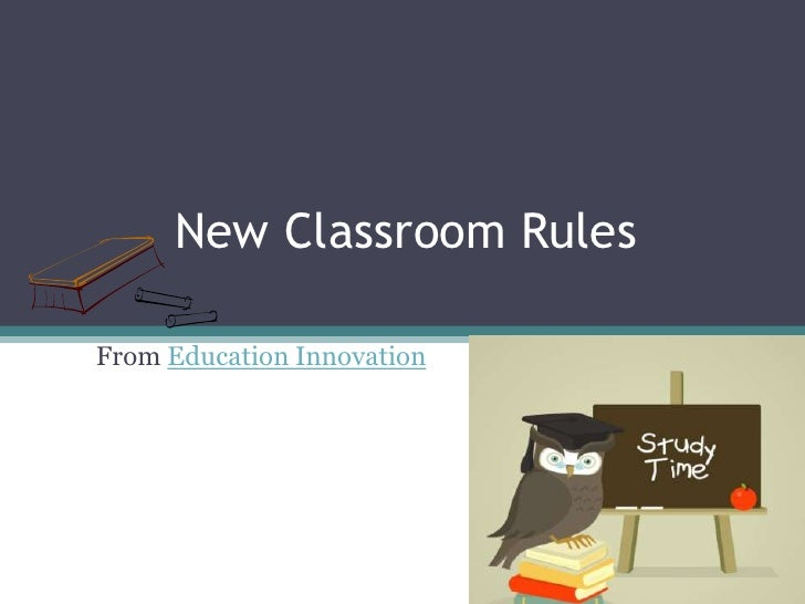 New Classroom Rules<br />From Education Innovation<br />