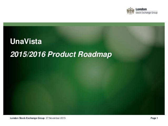 UnaVista 2015/2016 Product Roadmap 27 November 2015London Stock Exchange Group Page 1