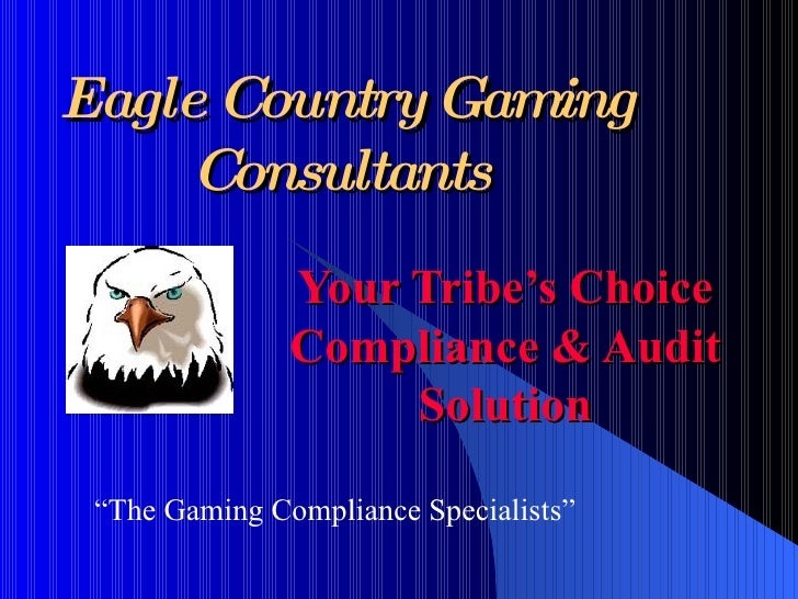 """Eagle Country Gaming Consultants Your Tribe's Choice Compliance & Audit Solution """" The Gaming Compliance Specialists"""""""