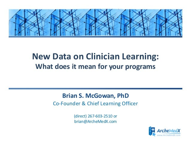 New Data on Clinician Learning: What does it mean for your programs  Brian S. McGowan, PhD Co-Founder & Chief Learning Off...