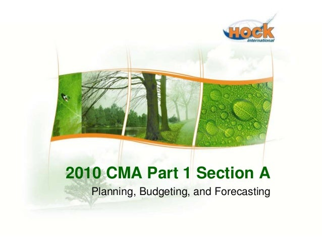 2010 CMA Part 1 Section A  Planning, Budgeting, and Forecasting  2010 CMA Part 1 Section A - Planning, Budgeting and Forec...