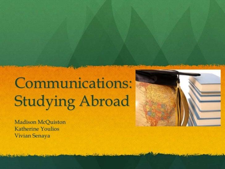 Communications:Studying AbroadMadison McQuistonKatherine YouliosVivian Senaya
