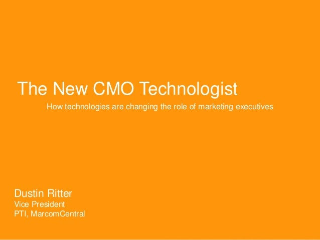 The New CMO Technologist How technologies are changing the role of marketing executives  Dustin Ritter Vice President PTI,...