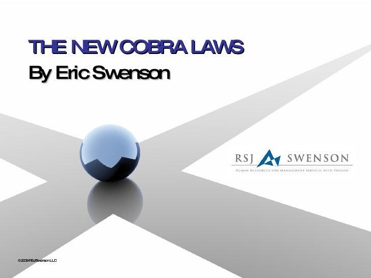 THE NEW COBRA LAWS By Eric Swenson ©2009 RSJ/Swenson LLC