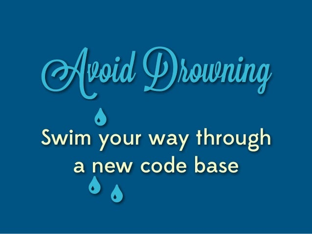 Avoid DrowningSwim your way through   a new code base