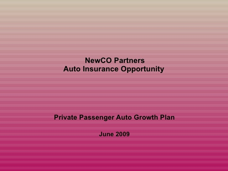 NewCO Partners Auto Insurance Opportunity  Private Passenger Auto Growth Plan June 2009